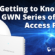 Getting to Know the GWN Series of Wi-Fi Access Points